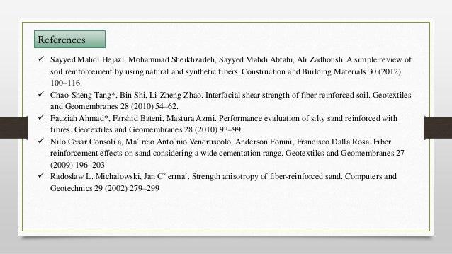 References  Sayyed Mahdi Hejazi, Mohammad Sheikhzadeh, Sayyed Mahdi Abtahi, Ali Zadhoush. A simple review of soil reinfor...