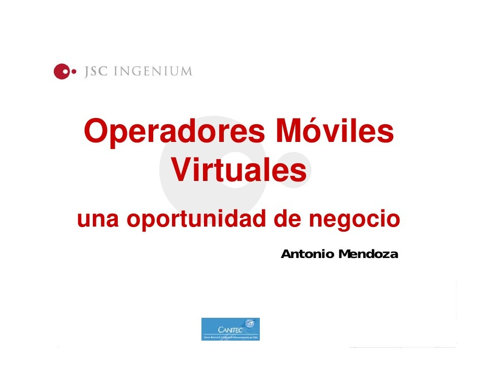 Operadores Móviles      Virtuales una oportunidad de negocio                 Antonio Mendoza