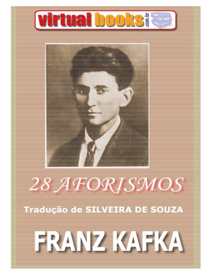 28 AFORISMOS                               FRANZ KAFKA                       (Tradução de Silveira de Souza)    01     O c...