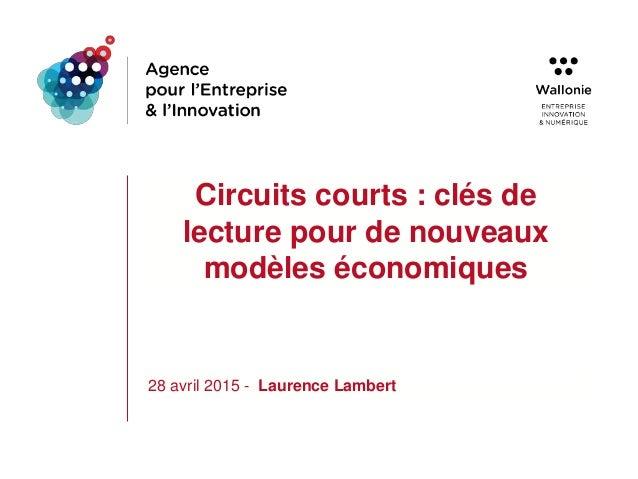 Circuits courts : clés de lecture pour de nouveaux modèles économiques 28 avril 2015 - Laurence Lambert