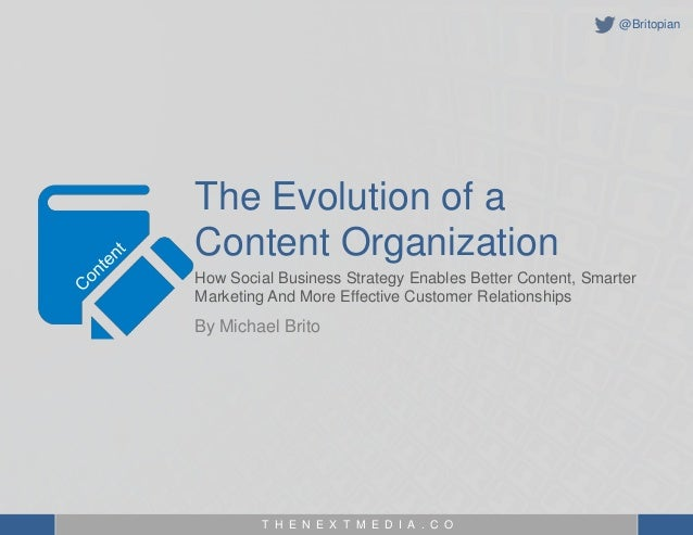 T H E N E X T M E D I A . C OThe Evolution of aContent OrganizationBy Michael BritoHow Social Business Strategy Enables Be...