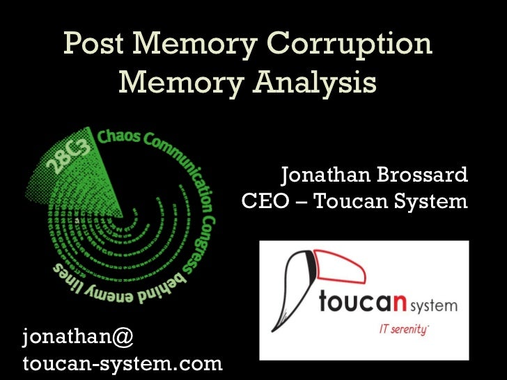 Post Memory Corruption Memory Analysis Jonathan Brossard CEO – Toucan System jonathan@ toucan-system.com