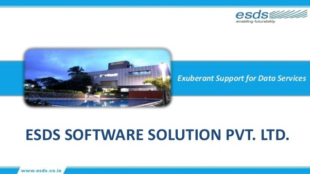 Exuberant Support for Data Services ESDS SOFTWARE SOLUTION PVT. LTD.
