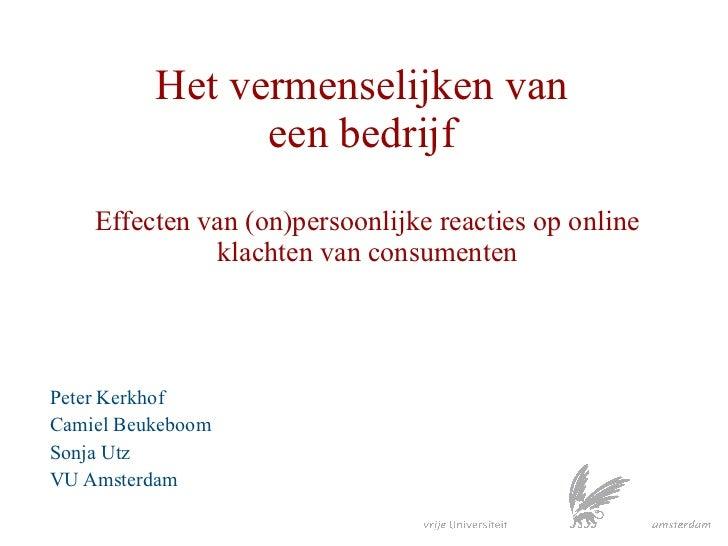 Het vermenselijken van  een bedrijf  Effecten van (on)persoonlijke reacties op online klachten van consumenten Peter Kerkh...