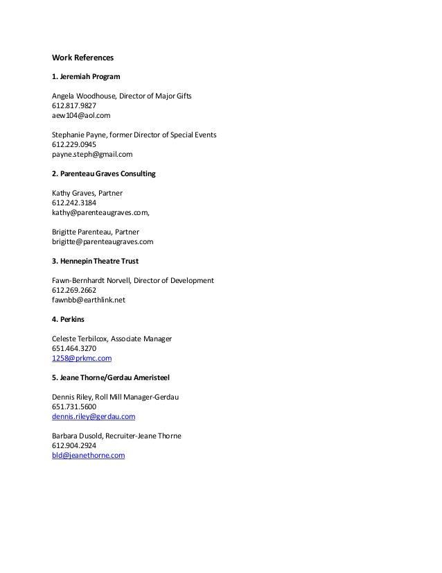 Work References 1. Jeremiah Program Angela Woodhouse, Director of Major Gifts 612.817.9827 aew104@aol.com Stephanie Payne,...