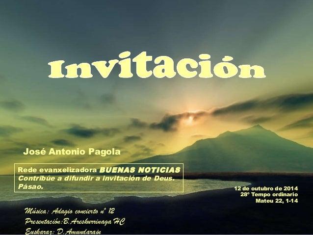 12 de outubro de 2014  28º Tempo ordinario  Mateu 22, 1-14  José Antonio Pagola  Rede evanxelizadora BUENAS NOTICIAS  Cont...