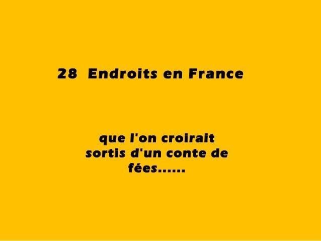 que l'on croirait sortis d'un conte de fées...... 28 Endroits en France