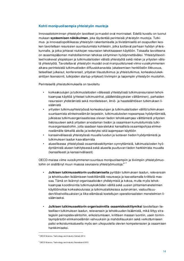 14 Kohti monipuolisempia yhteistyön muotoja Innovaatiotoiminnan yhteistyön tavoitteet ja muodot ovat moninaiset. Edellä ku...