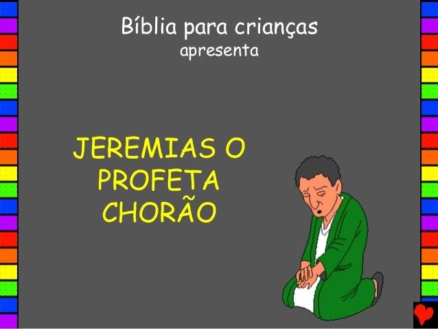 JEREMIAS O PROFETA CHORÃO Bíblia para crianças apresenta
