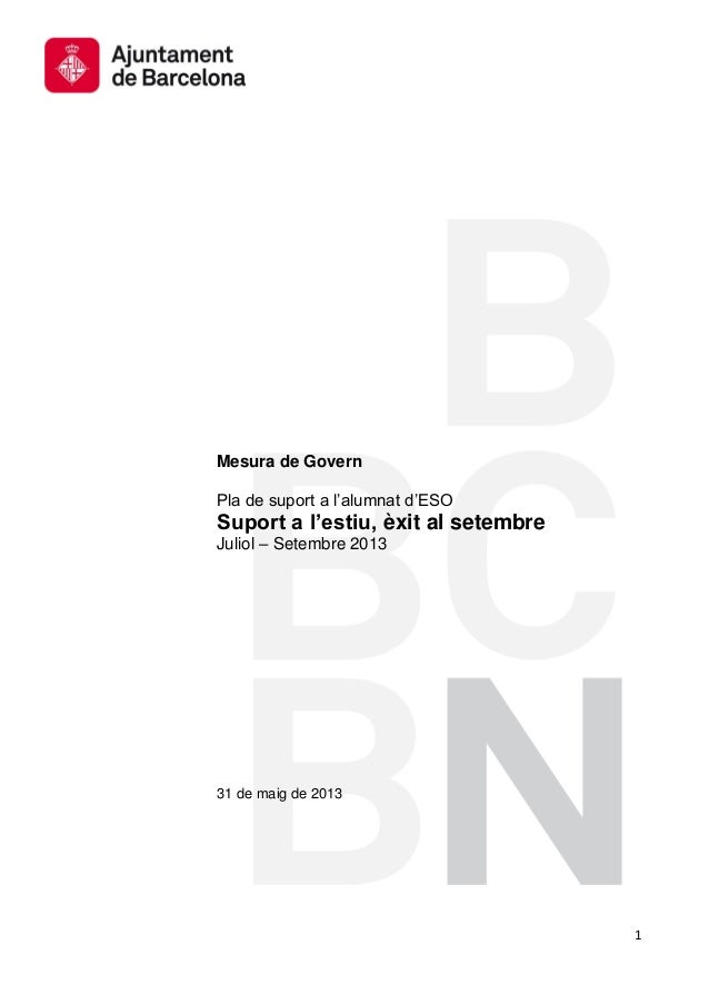 1 Mesura de Govern Pla de suport a l'alumnat d'ESO Suport a l'estiu, èxit al setembre Juliol – Setembre 2013 31 de maig de...