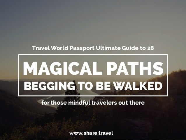 Travel World Passport Ultimate Guide to 28  MAGICAL PATHS  BEGGING TO BE WALKED  for those mindful travelers out there  ww...
