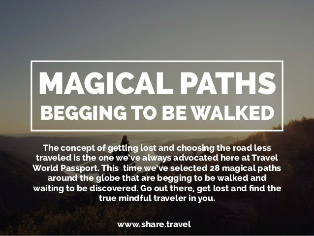 MAGICAL PATHS  BEGGING TO BE WALKED  The concept of getting lost and choosing the road less  traveled is the one we've alw...