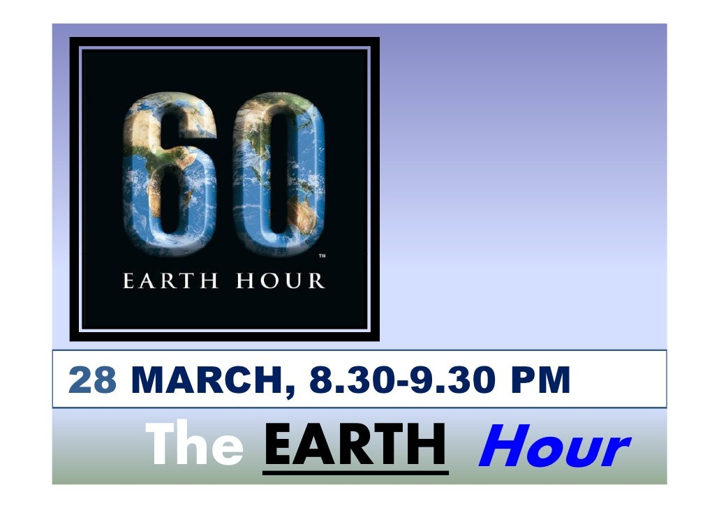 28 MARCH, 8.30-9.30 PM    The EARTH Hour