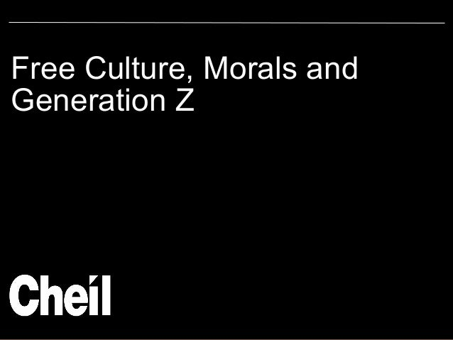 Free Culture, Morals and Generation Z