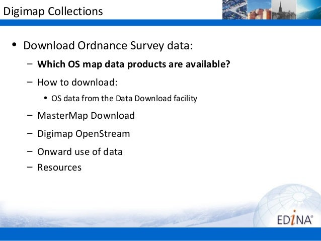 Digimap Collections • Download Ordnance Survey data:    – Which OS map data products are available?    – How to download: ...