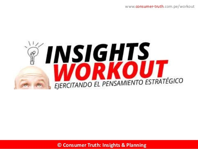 © Consumer Truth: Insights & Planning © Consumer Truth: Insights & Planning www.consumer-truth.com.pe © Consumer Truth: In...