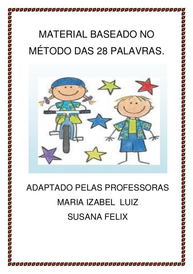 http://atividadesdaprofessorabel.blogspot.com.br/ Página 1 MATERIAL BASEADO NO MÉTODO DAS 28 PALAVRAS. ADAPTADO PELAS PROF...