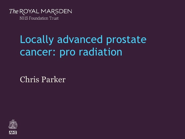 Locally advanced prostate cancer: pro radiation Chris Parker Change Presentation title and date in Footer dd.mm.yyyy