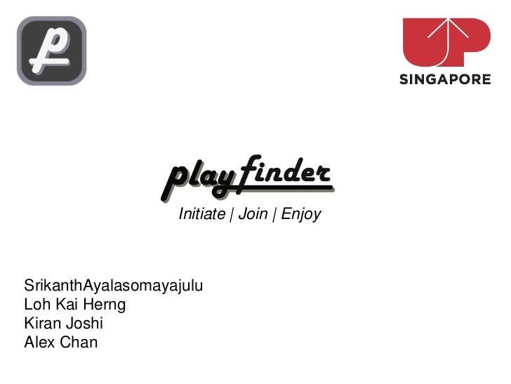 Initiate | Join | EnjoySrikanthAyalasomayajuluLoh Kai HerngKiran JoshiAlex Chan
