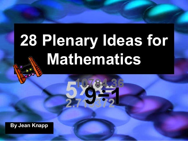 28 Plenary Ideas forMathematics28 Plenary Ideas forMathematicsBy Jean KnappBy Jean Knapp