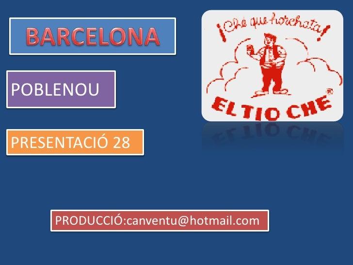 BARCELONA<br />POBLENOU<br />PRESENTACIÓ 28<br />PRODUCCIÓ:canventu@hotmail.com<br />