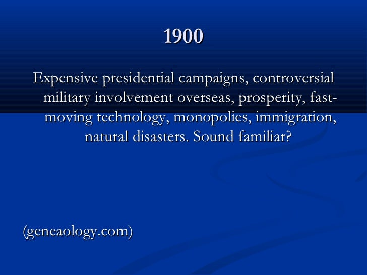 1900 Expensive presidential campaigns, controversial  military involvement overseas, prosperity, fast-  moving technology,...