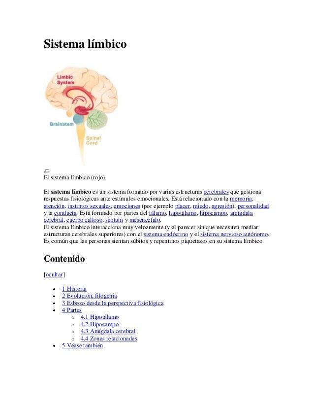 Sistema límbico  El sistema límbico (rojo). El sistema límbico es un sistema formado por varias estructuras cerebrales que...