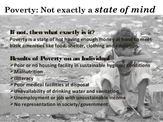 poverty is a state of mind essay A researcher conducting ethnographic research will be able to explain in his findings the state of mind of someone living in poverty and clearly explain why criminal activity has become a why not order your own custom accounting essay, dissertation or piece of coursework that answers your.