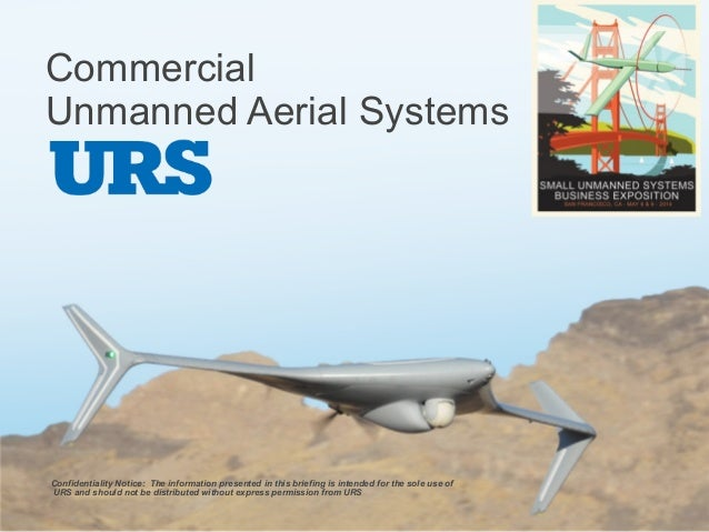 Commercial Unmanned Aerial Systems Confidentiality Notice: The information presented in this briefing is intended for the ...