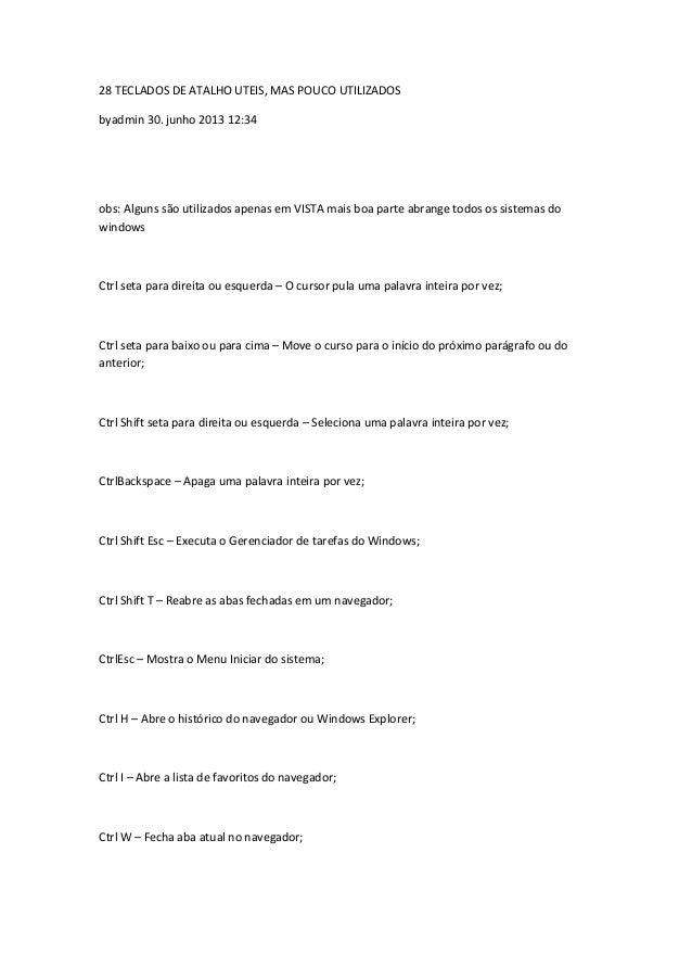 28 TECLADOS DE ATALHO UTEIS, MAS POUCO UTILIZADOS byadmin 30. junho 2013 12:34 obs: Alguns são utilizados apenas em VISTA ...