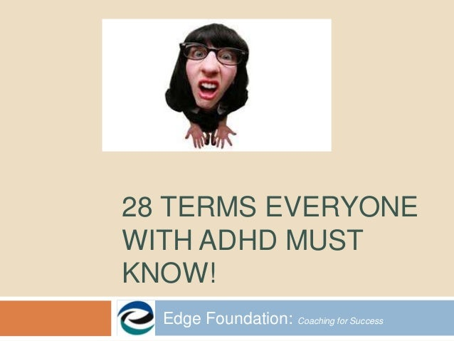 28 TERMS EVERYONE WITH ADHD MUST KNOW! Edge Foundation: Coaching for Success