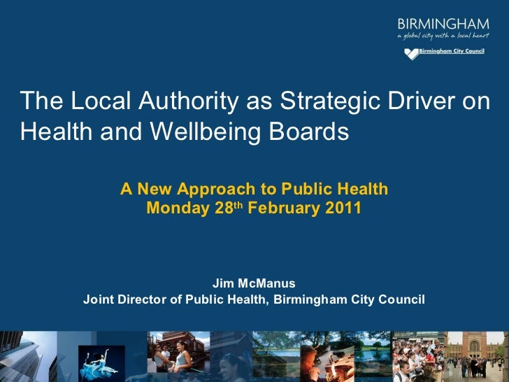A New Approach to Public Health Monday 28 th  February 2011 Jim McManus Joint Director of Public Health, Birmingham City C...