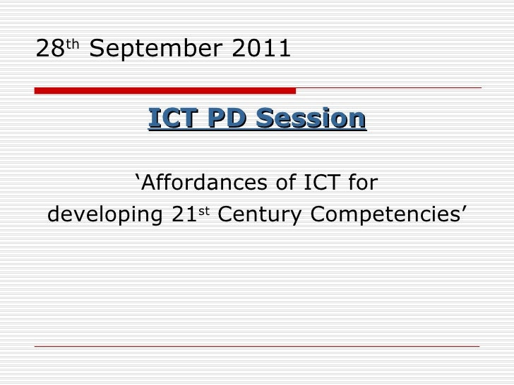 28 th  September 2011 <ul><li>ICT PD Session </li></ul><ul><li>'Affordances of ICT for </li></ul><ul><li>developing 21 st ...