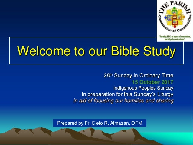 Welcome to our Bible Study 28th Sunday in Ordinary Time 15 October 2017 Indigenous Peoples Sunday In preparation for this ...