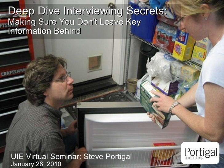 Deep Dive Interviewing Secrets:   Making Sure You Don't Leave Key Information Behind UIE Virtual Seminar: Steve Portigal J...