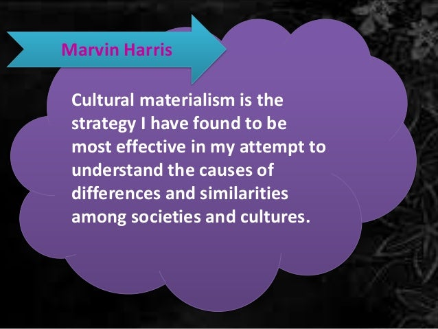 cultural materialism Dive deep into marvin harris' cultural materialism with extended analysis, commentary, and discussion.