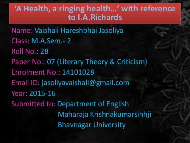 'A Health, a ringing health…' with reference to I.A.Richards Name: Vaishali Hareshbhai Jasoliya Class: M.A.Sem.- 2 Roll No...