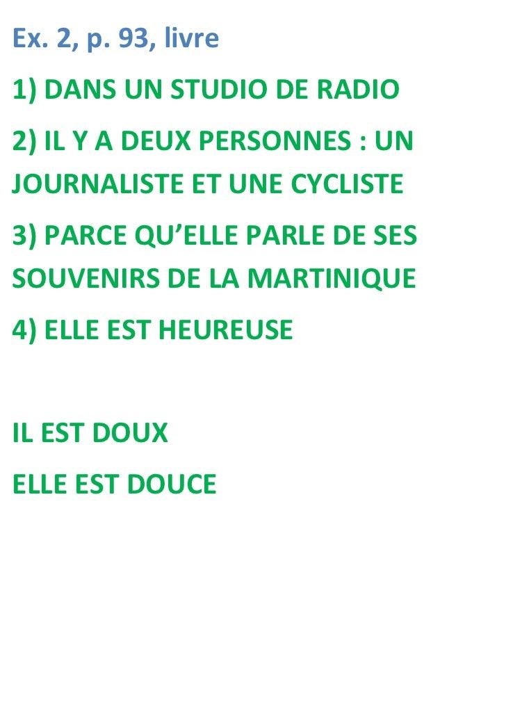 Ex. 2, p. 93, livre1) DANS UN STUDIO DE RADIO2) IL Y A DEUX PERSONNES : UNJOURNALISTE ET UNE CYCLISTE3) PARCE QU'ELLE PARL...