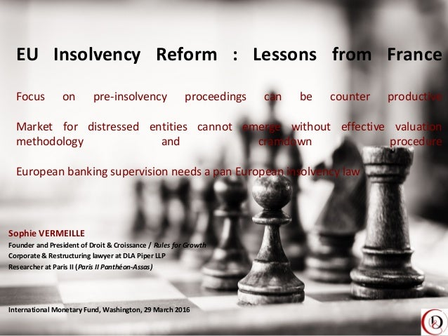 EU Insolvency Reform : Lessons from France Focus on pre-insolvency proceedings can be counter productive Market for distre...