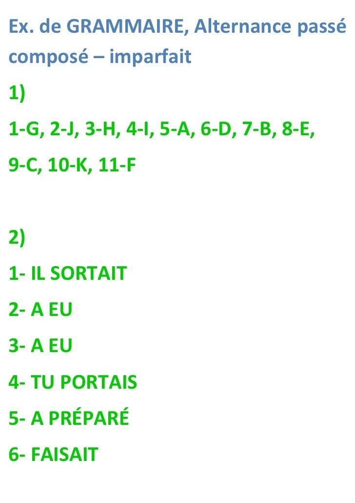 Ex. de GRAMMAIRE, Alternance passécomposé – imparfait1)1-G, 2-J, 3-H, 4-I, 5-A, 6-D, 7-B, 8-E,9-C, 10-K, 11-F2)1- IL SORTA...