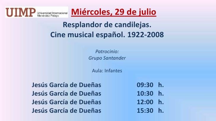 Miércoles, 29 de julio<br />Resplandor de candilejas. <br />Cine musical español. 1922-2008<br />Patrocinio: <br />Grupo ...
