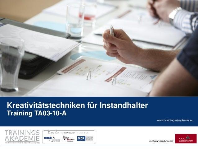 www.trainingsakademie.eu  in Kooperation mit  Kreativitätstechniken für Instandhalter Training TA03-10-A