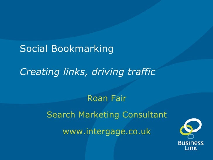 Social Bookmarking Creating links, driving traffic Roan Fair Search Marketing Consultant www.intergage.co.uk
