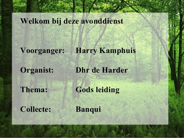 Welkom bij deze avonddienst Voorganger: Harry Kamphuis Organist: Dhr de Harder Thema: Gods leiding Collecte: Banqui