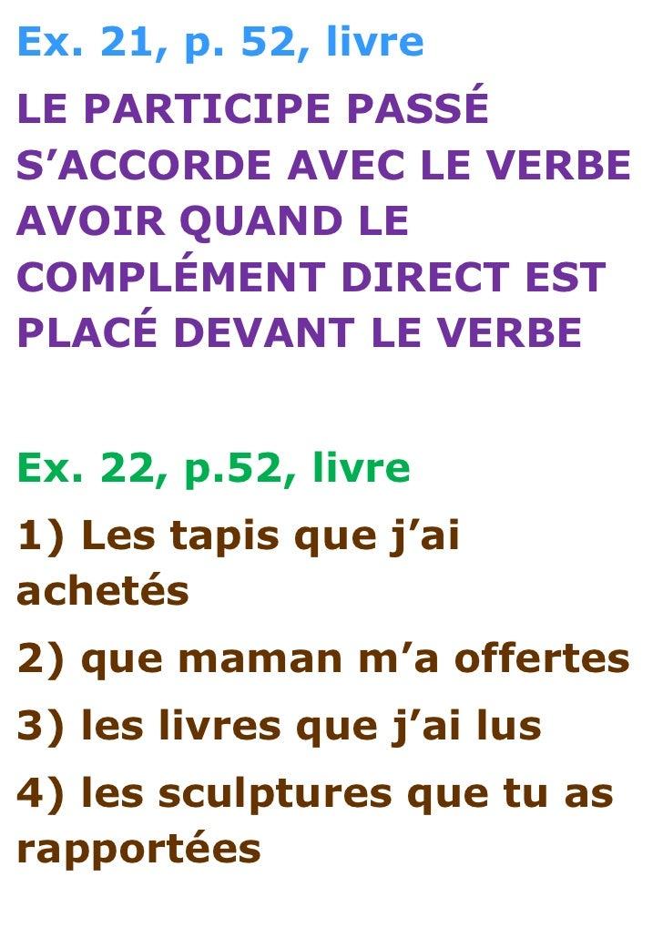 Ex. 21, p. 52, livreLE PARTICIPE PASSÉS'ACCORDE AVEC LE VERBEAVOIR QUAND LECOMPLÉMENT DIRECT ESTPLACÉ DEVANT LE VERBEEx. 2...