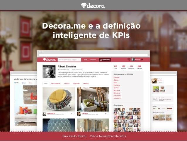 Decora.me e a definição  inteligente de KPIs    São Paulo, Brazil   29 de Novembro de 2012