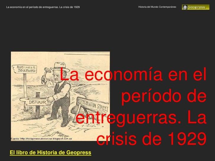 La economía en el período de entreguerras. La crisis de 1929   Historia del Mundo Contemporáneo                           ...
