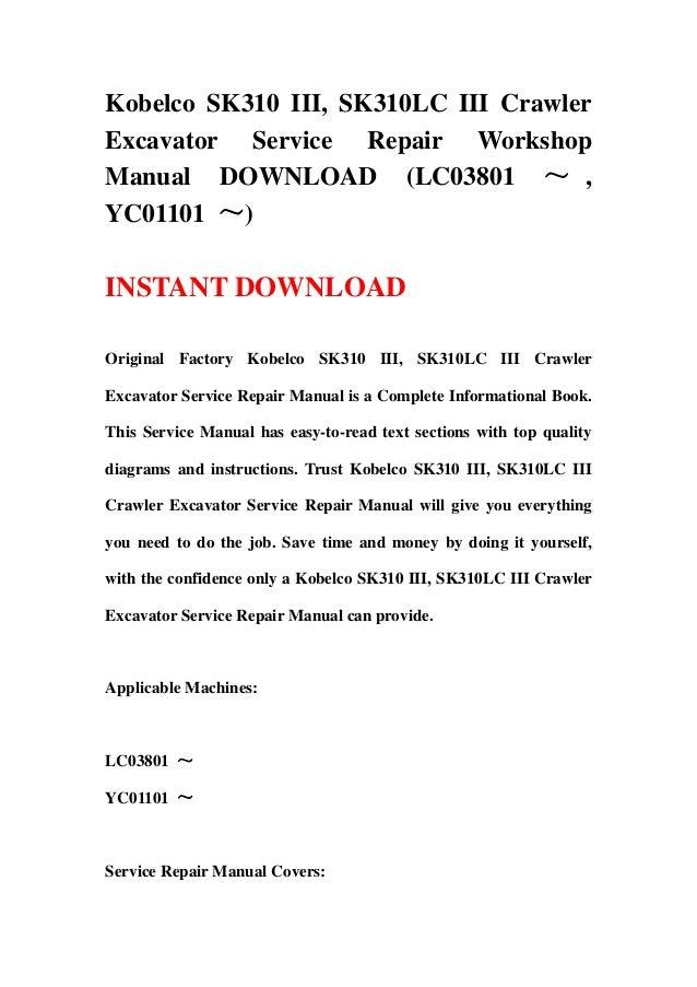 Kobelco SK310 III, SK310LC III CrawlerExcavator Service Repair WorkshopManual DOWNLOAD (LC03801 ~ ,YC01101 ~)INSTANT DOWNL...