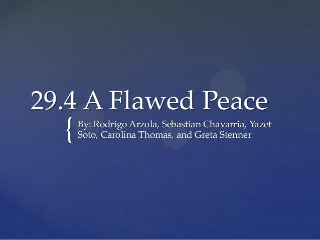 29.4 A Flawed Peace  {  By: Rodrigo Arzola, Sebastian Chavarria, Yazet Soto, Carolina Thomas, and Greta Stenner