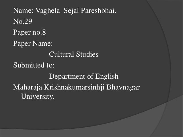 Name: Vaghela Sejal Pareshbhai. No.29 Paper no.8 Paper Name: Cultural Studies Submitted to: Department of English Maharaja...